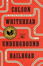 The Underground Railroad (Pulitzer Prize Winner) (National Book Award Winner) (Oprah's Book Club) - A Novel eBook par Colson Whitehead