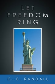 Let Freedom Ring ebook by C. E. Randall