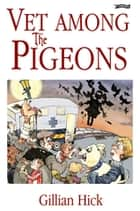 Vet Among the Pigeons ebook by Gillian Hick, Martyn Turner