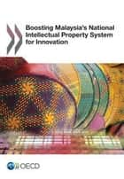 Boosting Malaysia's National Intellectual Property System for Innovation ebook by OECD (Ed.)