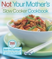 Not Your Mother's Slow Cooker Cookbook ebook by Beth Hensperger,Julie Kaufman