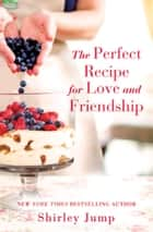 The Perfect Recipe for Love and Friendship ebook by Shirley Jump