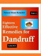 Eighteen Effective Remedies for Dandruff ebook by Latha M.S
