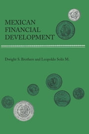 Mexican Financial Development ebook by Dwight S. Brothers,Leopoldo Solís M.