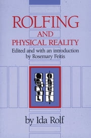 Rolfing and Physical Reality ebook by Ida P. Rolf, Ph.D.