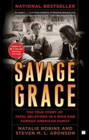 Savage Grace - The True Story of Fatal Relations in a Rich and Famous American Family ebook by Steven M.L Aronson,Natalie Robins
