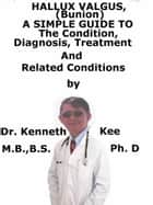 Hallux Valgus (Bunion), A Simple Guide To The Condition, Diagnosis, Treatment And Related Conditions ebook by Kenneth Kee