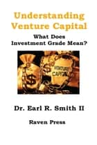 Understanding Venture Capital ebook by Earl R Smith II