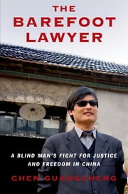 The Barefoot Lawyer - A Blind Man's Fight for Justice and Freedom in China ebook by Chen Guangcheng
