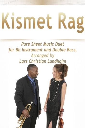 Kismet Rag Pure Sheet Music Duet for Bb Instrument and Double Bass, Arranged by Lars Christian Lundholm ebook by Pure Sheet Music
