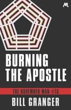 Burning the Apostle - The November Man Book 13 ebook by Bill Granger