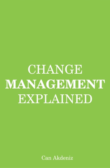Change Management Explained (MBA Fundamentals) ebook by Can Akdeniz