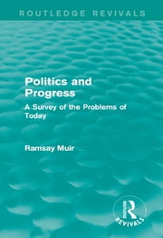 Politics and Progress - A Survey of the Problems of Today ebook by Ramsay Muir