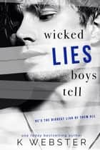 Wicked Lies Boys Tell ebook by K. Webster