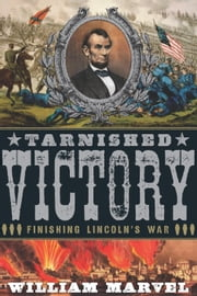 Tarnished Victory - Finishing Lincoln's War ebook by William Marvel