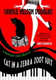 Cat in a Zebra Zoot Suit - A Midnight Louie Mystery ebook by Carole Nelson Douglas