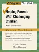 Helping Parents with Challenging Children Positive Family Intervention Parent Workbook ebook by V. Mark Durand, Meme Hieneman