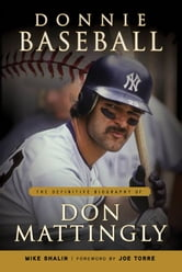 Donnie Baseball: The Definitive Biography of Don Mattingly ebook by Mike Shalin