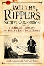 Jack the Ripper's Secret Confession ebook by David Monaghan, Nigel Cawthorne