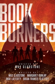 Bookburners: The Complete Season 1 ebook by Max Gladstone, Mur Lafferty, Brian Francis Slattery,...