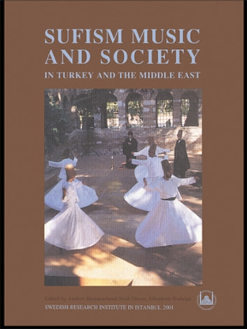 Sufism, Music and Society in Turkey and the Middle East ebook by Anders Hammarlund,Tord Olsson,Elisabeth Ozdalga