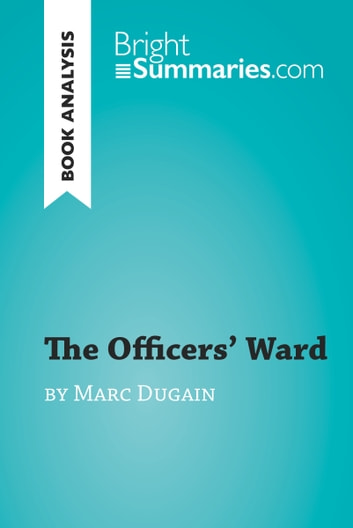 The Officers' Ward by Marc Dugain (Book Analysis) - Detailed Summary, Analysis and Reading Guide ebook by Bright Summaries