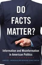 Do Facts Matter? - Information and Misinformation in American Politics ebook by Katherine Levine Einstein, Jennifer L. Hochschild