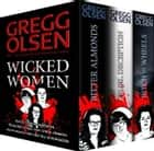 Wicked Women: Three Women Who Did the Unthinkable - A true crime collection ebook by Gregg Olsen