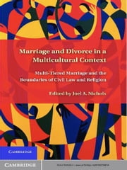 Marriage and Divorce in a Multi-Cultural Context - Multi-Tiered Marriage and the Boundaries of Civil Law and Religion ebook by