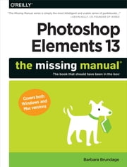 Photoshop Elements 13: The Missing Manual ebook by Barbara Brundage