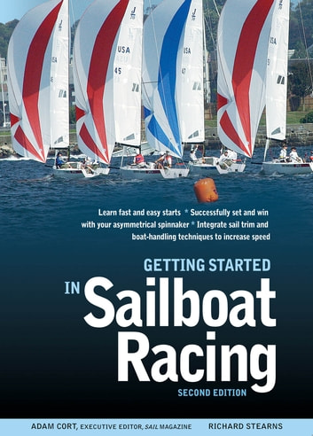 Getting Started in Sailboat Racing, 2nd Edition ebook by Adam Cort,Richard Stearns