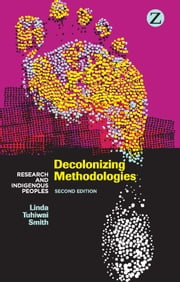 Decolonizing Methodologies - Research and Indigenous Peoples ebook by Linda Tuhiwai Smith