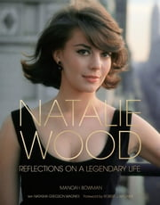 Natalie Wood (Turner Classic Movies) - Reflections on a Legendary Life ebook by Manoah Bowman,Robert Redford