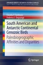 South American and Antarctic Continental Cenozoic Birds ebook by Claudia P. Tambussi,Federico Degrange