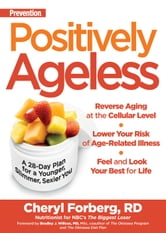 Prevention Positively Ageless: A 28-Day Plan for a Younger Slimmer Sexier You - A 28-Day Plan for a Younger, Slimmer, Sexier You ebook by Cheryl Forberg,Bradley J. Willcox
