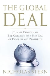The Global Deal - Climate Change and the Creation of a New Era of Progress and Prosperity ebook by Nicholas Stern