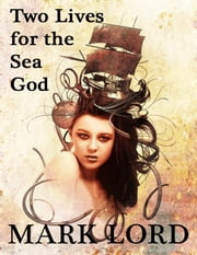 Two Lives for the Sea God ebook by Mark Lord