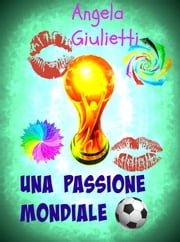 Una passione mondiale ebook by Angela Giulietti