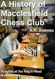 A History of Macclesfield Chess Club ebook by A.R. Soames