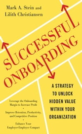 Successful Onboarding: Strategies to Unlock Hidden Value Within Your Organization ebook by Mark Stein,Lilith Christiansen