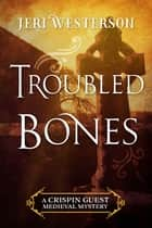 Troubled Bones ebook by Jeri Westerson