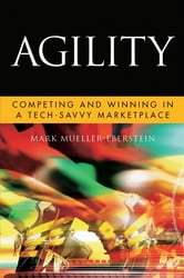 Agility - Competing and Winning in a Tech-Savvy Marketplace ebook by Mark Mueller-Eberstein