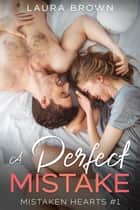 A Perfect Mistake - Mistaken Hearts, #1 ebook by