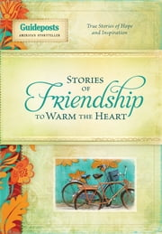 Stories of Friendship to Warm the Heart ebook by Guideposts Editors