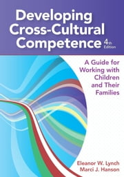 "Developing Cross-Cultural Competence - A Guide for Working with Children and Their Families, Fourth Edition ebook by Eleanor Lynch Ph.D.,Marci Hanson Ph.D.,Sam Chan Ph.D.,Deborah Chen Ph.D.,Tawara Goode,Vivian Jackson ""M.S.W., Ph.D."",Namita Jacob Ph.D.,Jennie Joe ""M.P.H., M.A."",Wendy Jones ""M.Ed., M.S.W."",Randi Malach CCC-SLP,Noreen Mokuau D.S.W.,Rosa Santos Ph.D.,Virginia-Shirin Sharifzadeh Ph.D.,Pemerika TauiliÆili M.A.,Maria Zuniga ""M.S.W., Ph.D."""