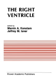 The Right Ventricle ebook by Marvin A. Konstam,Jeffrey M. Isner