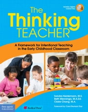 The Thinking Teacher - A Framework for Intentional Teaching in the Early Childhood Classroom ebook by Sandra Heidemann, M.S.,Beth Menninga, M.A.Ed.,Claire Cheng, M.A.,Redleaf Press