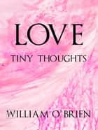 Love - Tiny Thoughts - Spiritual philosophy, #2 ebook by William O'Brien