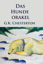 Das Hundeorakel - Pater-Brown-Geschichten ebook by G. K. Chesterton