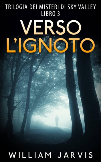 Verso l'ignoto : Trilogia dei misteri di Sky Valley Libro 3 ebook by William Jarvis